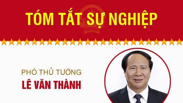 Infographic: Sự nghiệp Phó Thủ tướng Lê Văn Thành