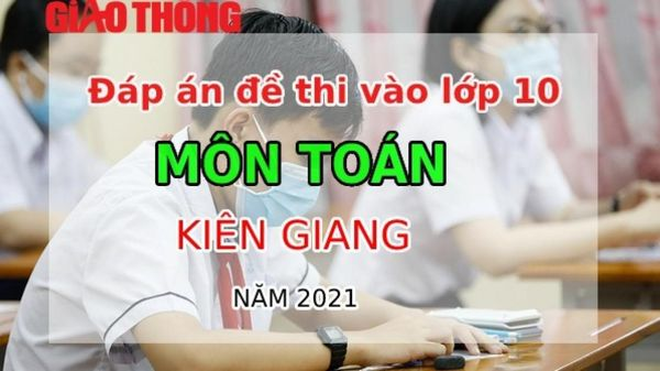 Đáp án đề thi tuyển sinh lớp 10 môn Toán tỉnh Kiên Giang năm 2021