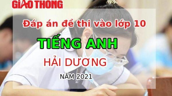 Đáp án đề thi tuyển sinh lớp 10 môn Tiếng Anh tỉnh Hải Dương năm 2021