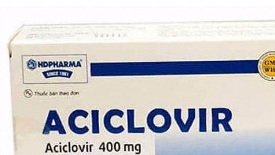 Thuốc Aciclovir của Công ty Dược vật tư Y tế Hải Dương bị thu hồi