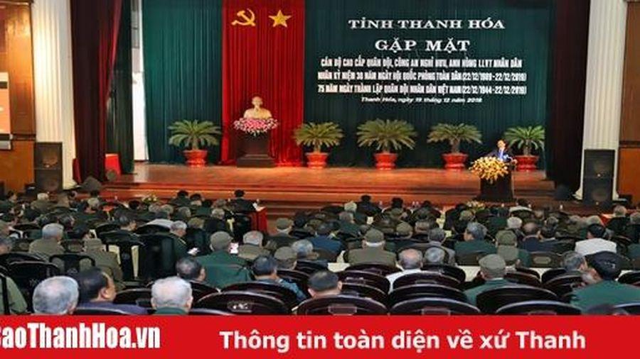 Gặp mặt nhân kỷ niệm 30 năm Ngày hội Quốc phòng toàn dân; 75 năm Ngày thành lập QĐND Việt Nam