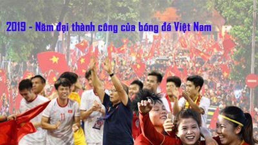2019 - Năm đại thành công của bóng đá Việt Nam