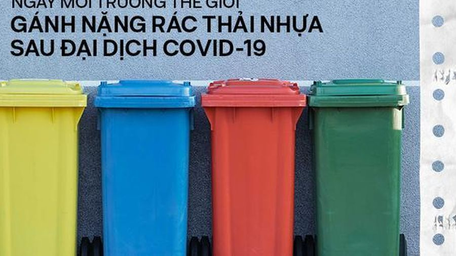 Ngày môi trường thế giới: Đừng để đại dịch Covid-19 qua đi, Trái đất lại oằn mình với rác thải nhựa