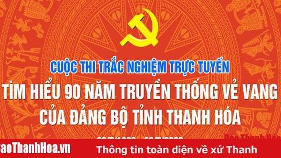 Cuộc thi trắc nghiệm trực tuyến 'Tìm hiểu 90 năm truyền thống vẻ vang của Đảng bộ tỉnh Thanh Hóa': Thí sinh Nguyễn Văn Tuấn đoạt giải Nhất tuần thứ 13