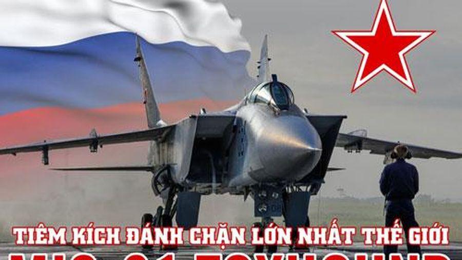 Mig-31 - Tiêm kích đánh chặn lớn nhất thế giới của Nga