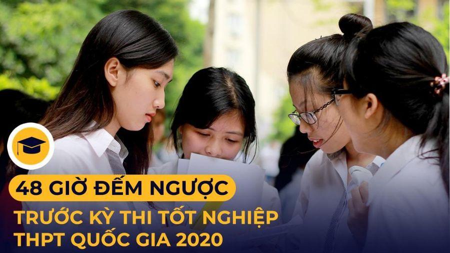 48 giờ đếm ngược trước kỳ thi tốt nghiệp THPT Quốc gia 2020: Những điều thí sinh cần đặc biệt lưu ý nếu không muốn bỏ lỡ