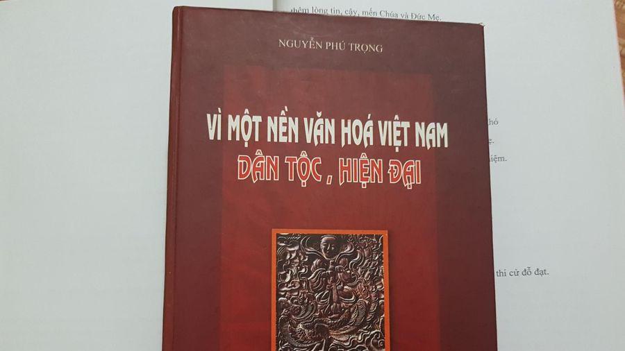 Một số tư tưởng nổi bật trong cuốn 'Vì một nền văn hóa Việt Nam dân tộc, hiện đại' (Kỳ 2)