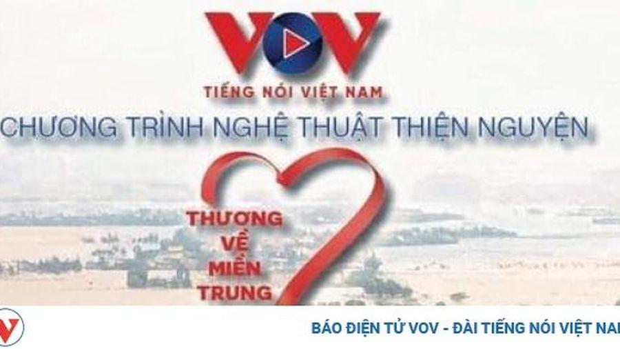 VOV tổ chức chương trình nghệ thuật thiện nguyện 'Thương về miền Trung'