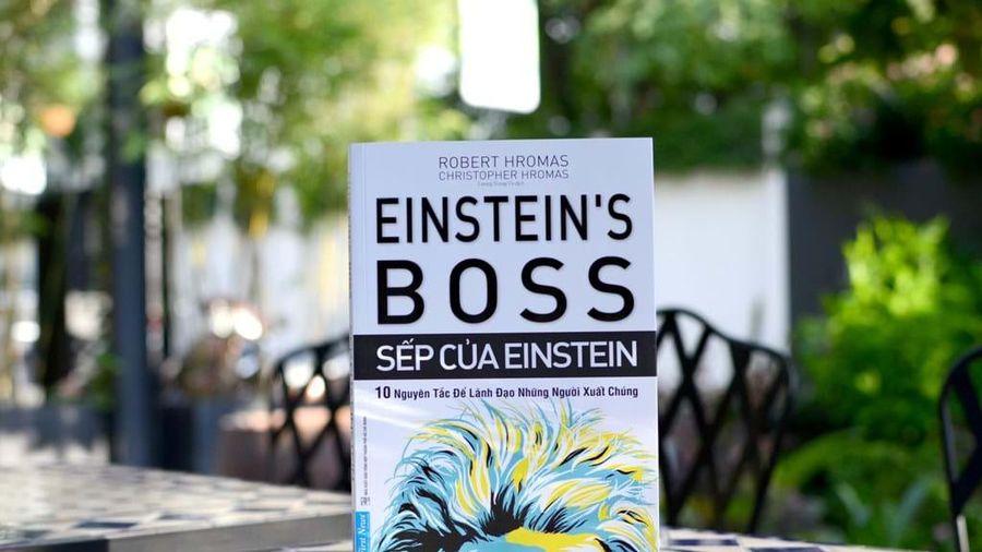 Bí quyết lãnh đạo những người xuất chúng từ 'Sếp của Einstein'