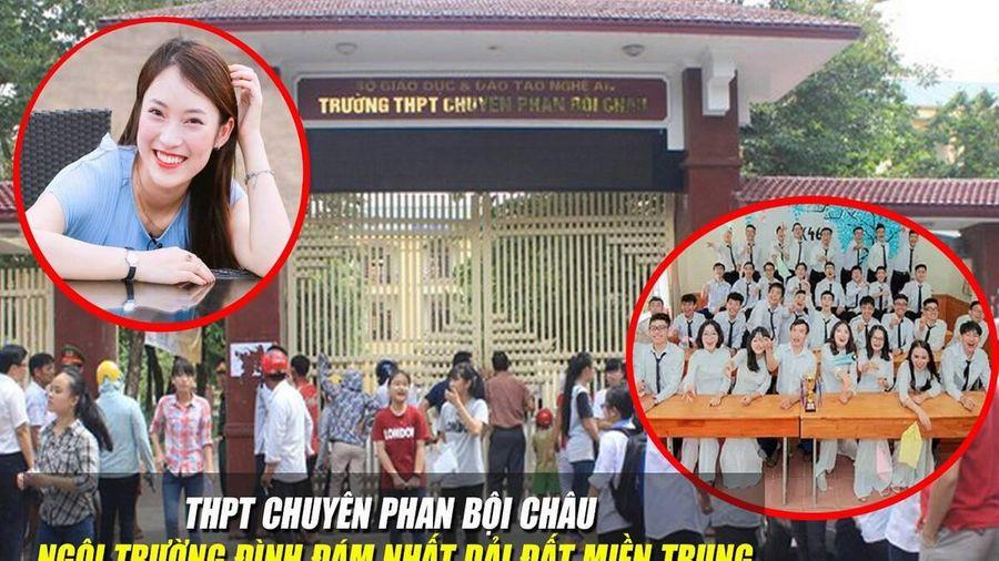 THPT Chuyên Phan Bội Châu - ngôi trường đình đám nhất dải đất miền Trung với bề dày thành tích