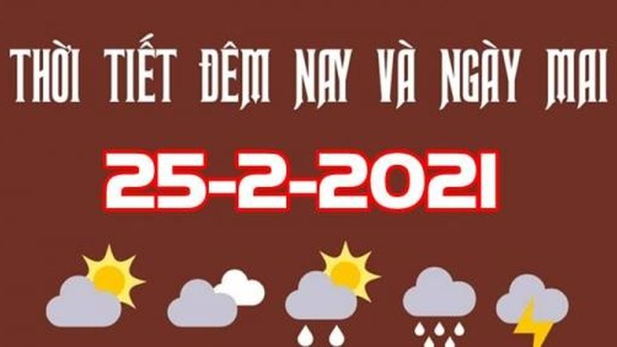 Dự báo thời tiết đêm nay và ngày mai 25/2/2021