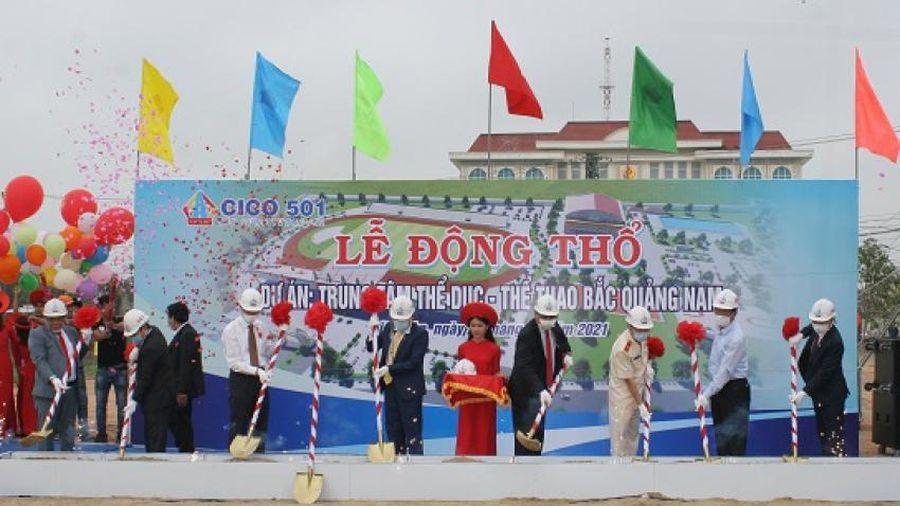 Động thổ dự án Trung tâm thể dục - thể thao Bắc Quảng Nam