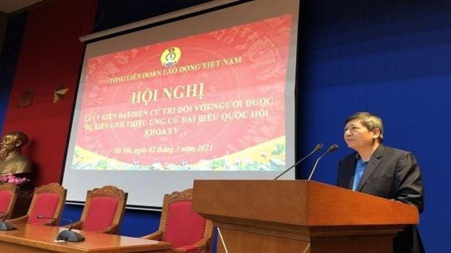 Tổng Liên đoàn Lao động Việt Nam lấy ý kiến cử tri về nhân sự ứng cử đại biểu Quốc hội khóa XV