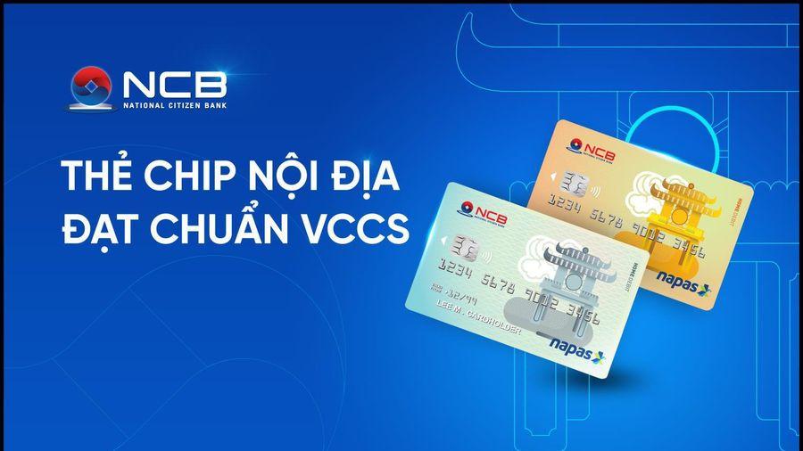 NCB phát hành thẻ Chip ghi nợ nội địa đạt chuẩn VCCS