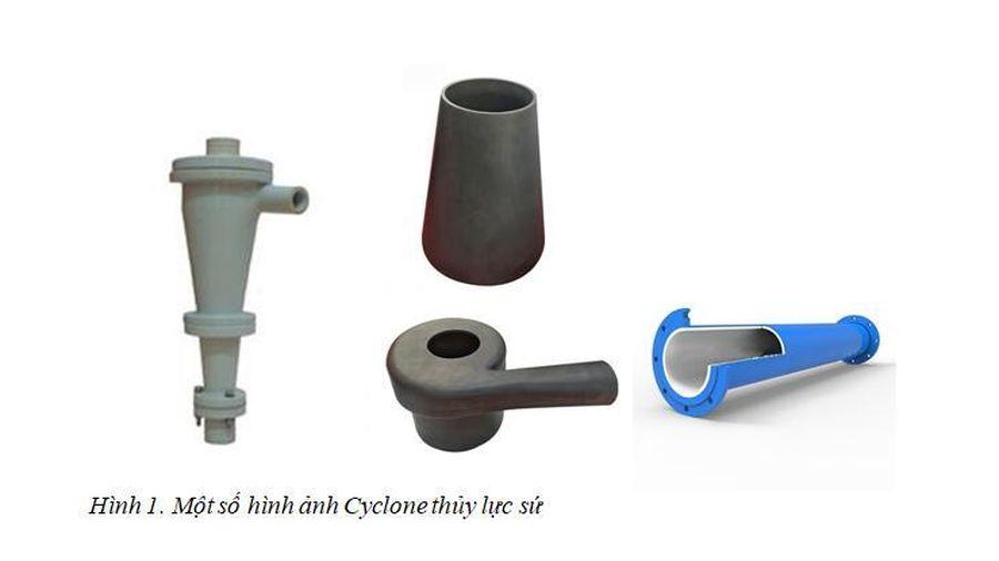 Nghiên cứu cải tiến sản phẩm cyclone thủy lực sứ ứng dụng trong nhiều lĩnh vực