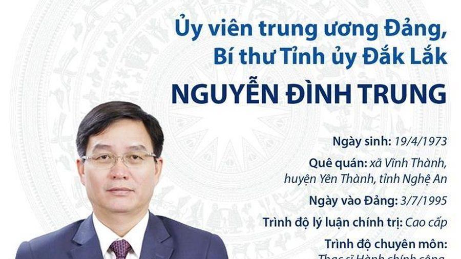 Thông tin về Ủy viên TW Đảng, Bí thư Tỉnh ủy Đắk Lắk Nguyễn Đình Trung