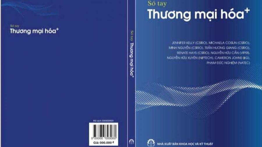 Lần đầu tiên công bố Sổ tay hướng dẫn thương mại hóa kết quả nghiên cứu ở Việt Nam