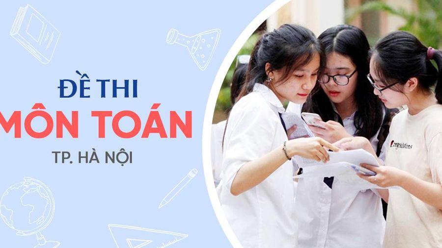 Đề thi vào lớp 10 môn Toán tại Hà Nội năm 2021