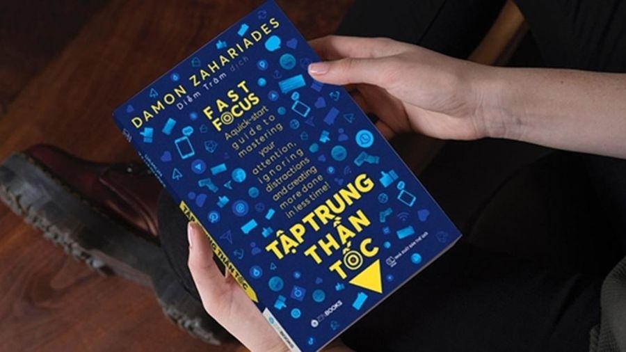 Học cách làm việc hiệu quả với cuốn sách Tập trung thần tốc
