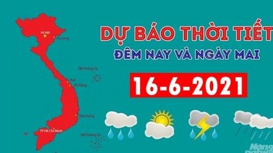 Dự báo thời tiết đêm nay và ngày mai 16/6/2021