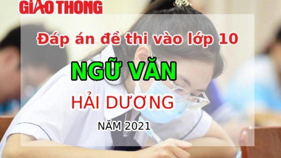 Đáp án đề thi tuyển sinh lớp 10 môn Ngữ văn tỉnh Hải Dương năm 2021