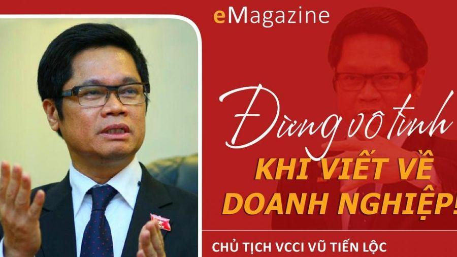 Chủ tịch VCCI Vũ Tiến Lộc: Đừng vô tình khi viết về doanh nghiệp!