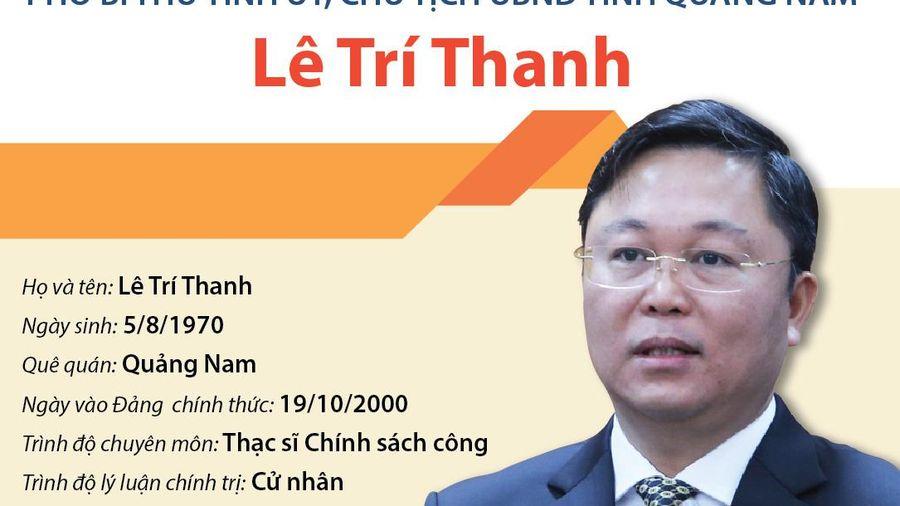Tiểu sử hoạt động của Chủ tịch UBND tỉnh Quảng Nam Lê Trí Thanh